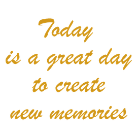 Today is a great day to create new memories